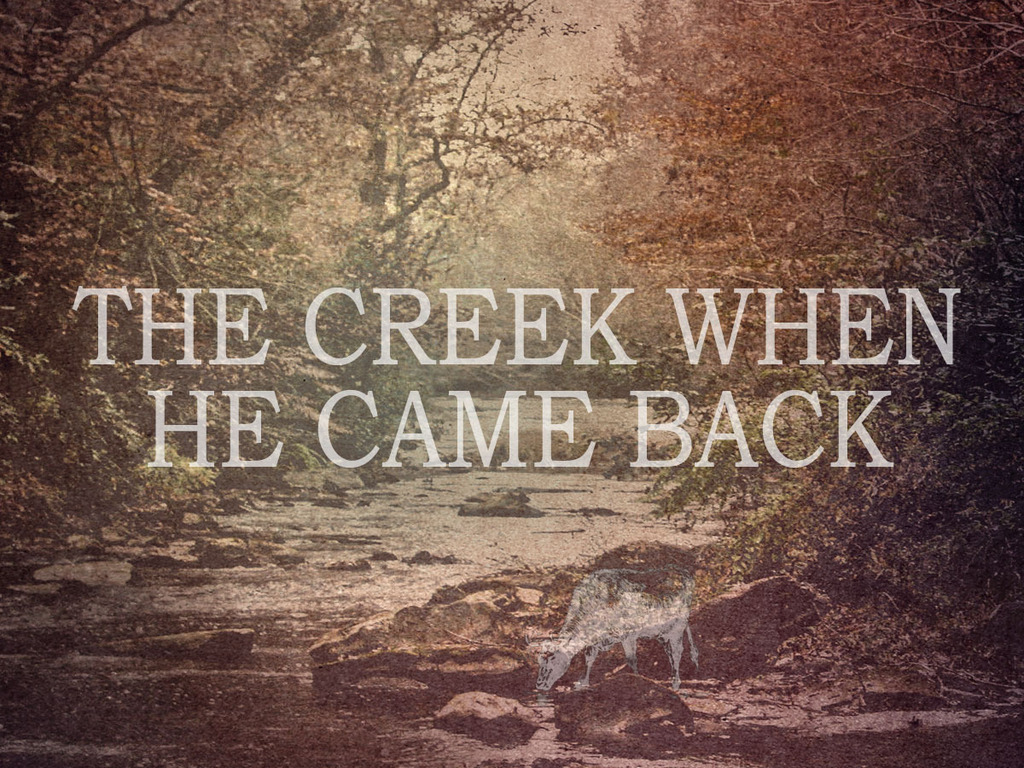 The Creek When He Came Back's video poster
