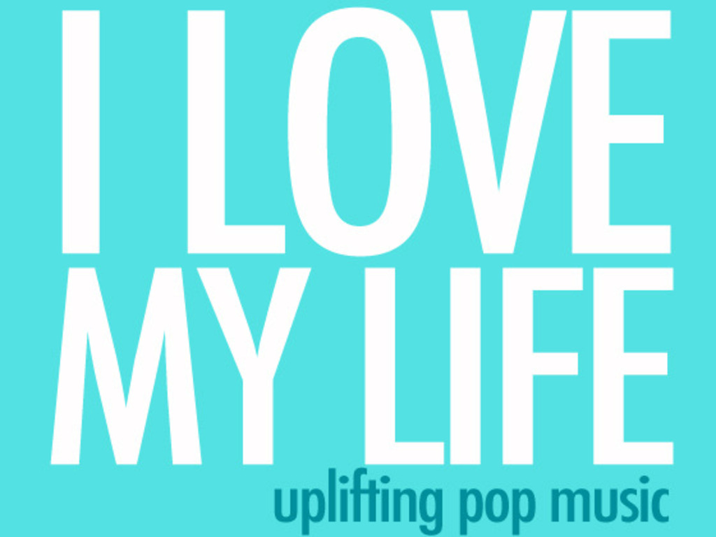 """------♥ """"I LOVE MY LIFE"""" ♥----- uplifting pop music's video poster"""