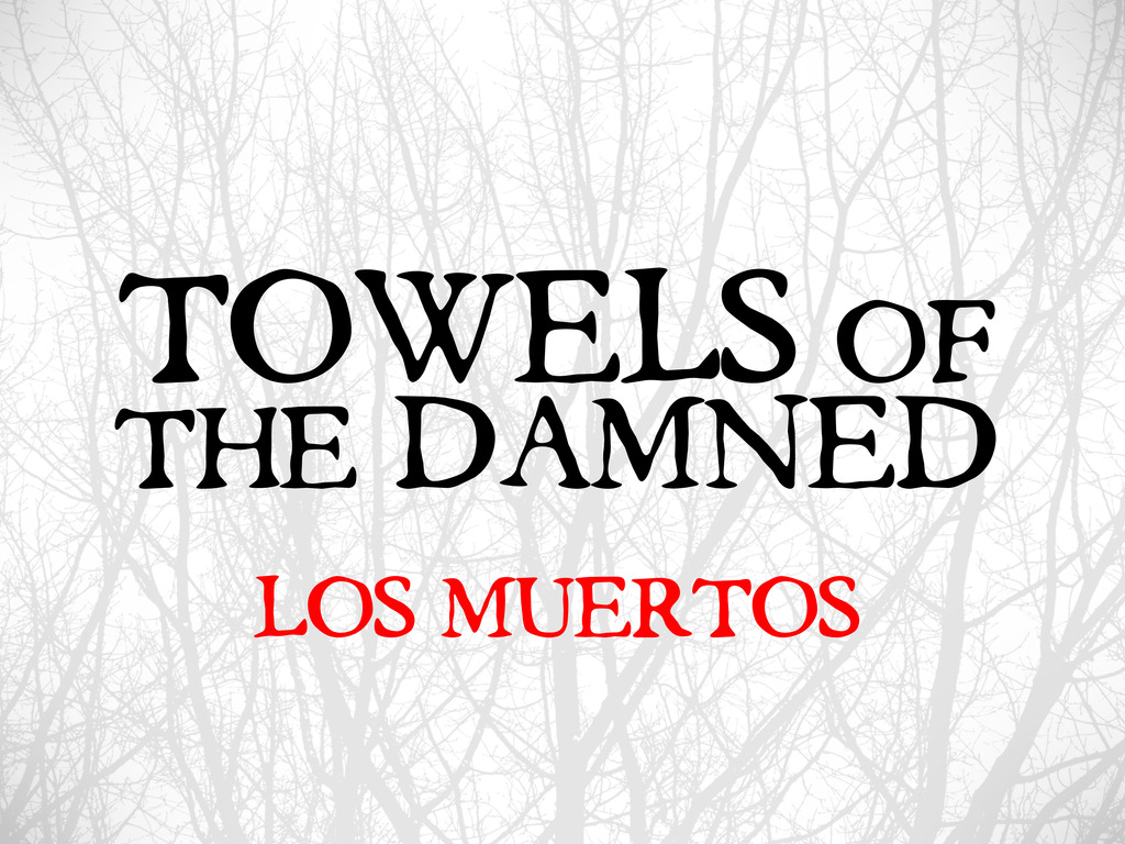 Towels of the Damned: Los Muertos's video poster