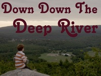 """Down Down The Deep River"""