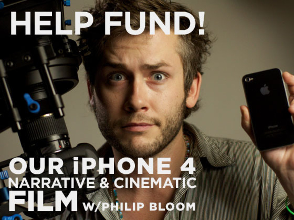 Help fund our iPhone 4 narrative & cinematic film w/ Philip Bloom's video poster