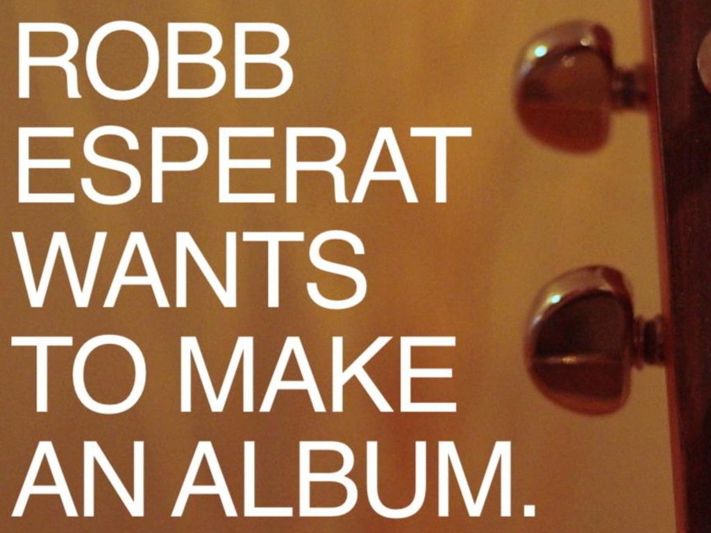 Make Robb Esperat's Album Happen!! Seriously, PLEASE!!'s video poster