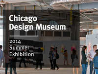 Chicago Design Museum—2014 Summer Exhibition!