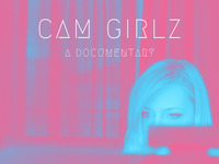 CAM GIRLZ - A Documentary Directed by Sean Dunne