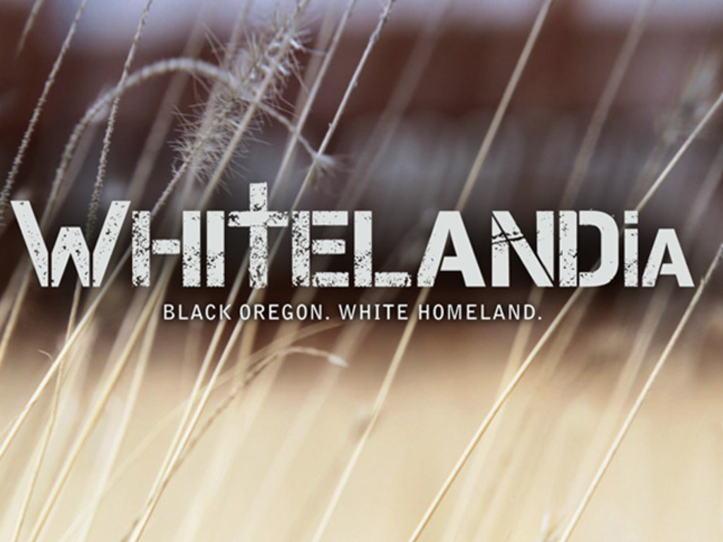WHITELANDIA:  Black Oregon. White Homeland.'s video poster