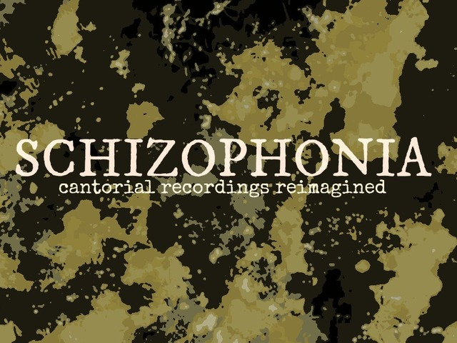 Schizophonia - Cantorial Recordings Reimagined