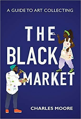The Black Market: A guide to Art Collecting by Charles Moore. PHOTO CRED: Kevin Claiborne