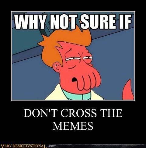 demotivational-posters-dont-cross-the-memes.jpg