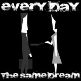 Every Day the same Dream