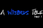 A Wizards Tale Part 1