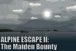Alpine Escape 2 The Maiden Bounty