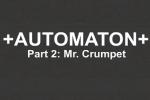 Automaton Part 2 - Mr. Crumpet