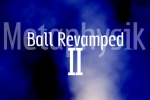 Ball Revamped 2: Metaphysik