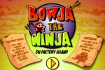 Bowja The Ninja - On factory Island