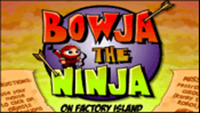 Bowja the Ninja on Factory Island