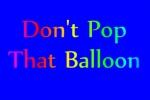 Don't Pop That Balloon