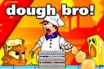 Dough Bro!