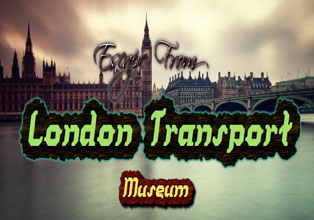 Escape From London Transport Museum