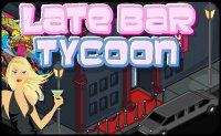 Late Bar Tycoon