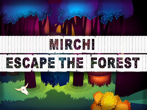Mirchi Escape The Forest