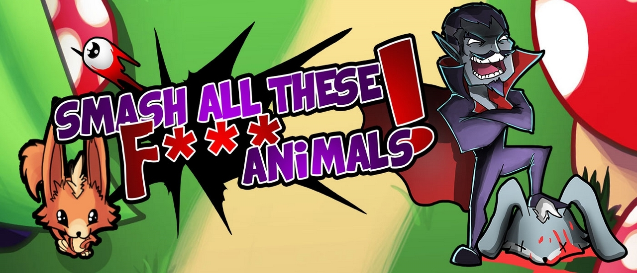 Smash all these F... animals
