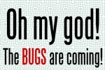 The Bugs Are Coming!