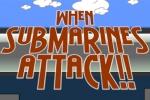 When Submarines Attack