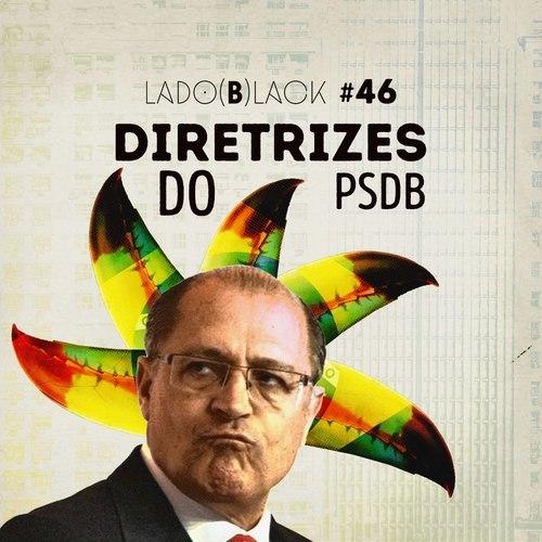 Imagem escrito Lado (B)lack #46. Imagem do Geraldo Alckmin, com uma espécie de coroa de 5 bicos de tucanos atrás da cabeça, sobreposta por uma bandeira do Brasil. O fundo é pardo, com uma sobrexposição suave em verde amarelo das sombras de prédios.