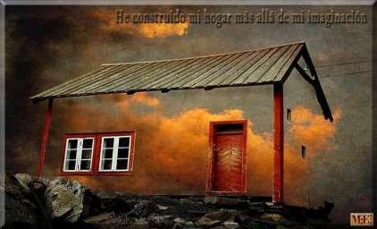 He construido mi hogar mas allá de mi imaginación