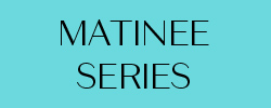 Matinee Series (3 concerts)