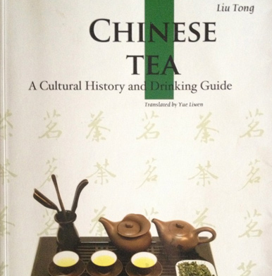 Chinese Tea: A Cultural History and drinking Guide by Liu Tong