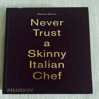 Massimo Bottura book: Never Trust a Skinny Italian Chef