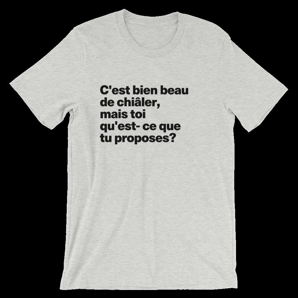 T-Shirt unisexe grisâtre «C'est bien beau de chiâler, mais toi qu'est-ce que tu proposes?»