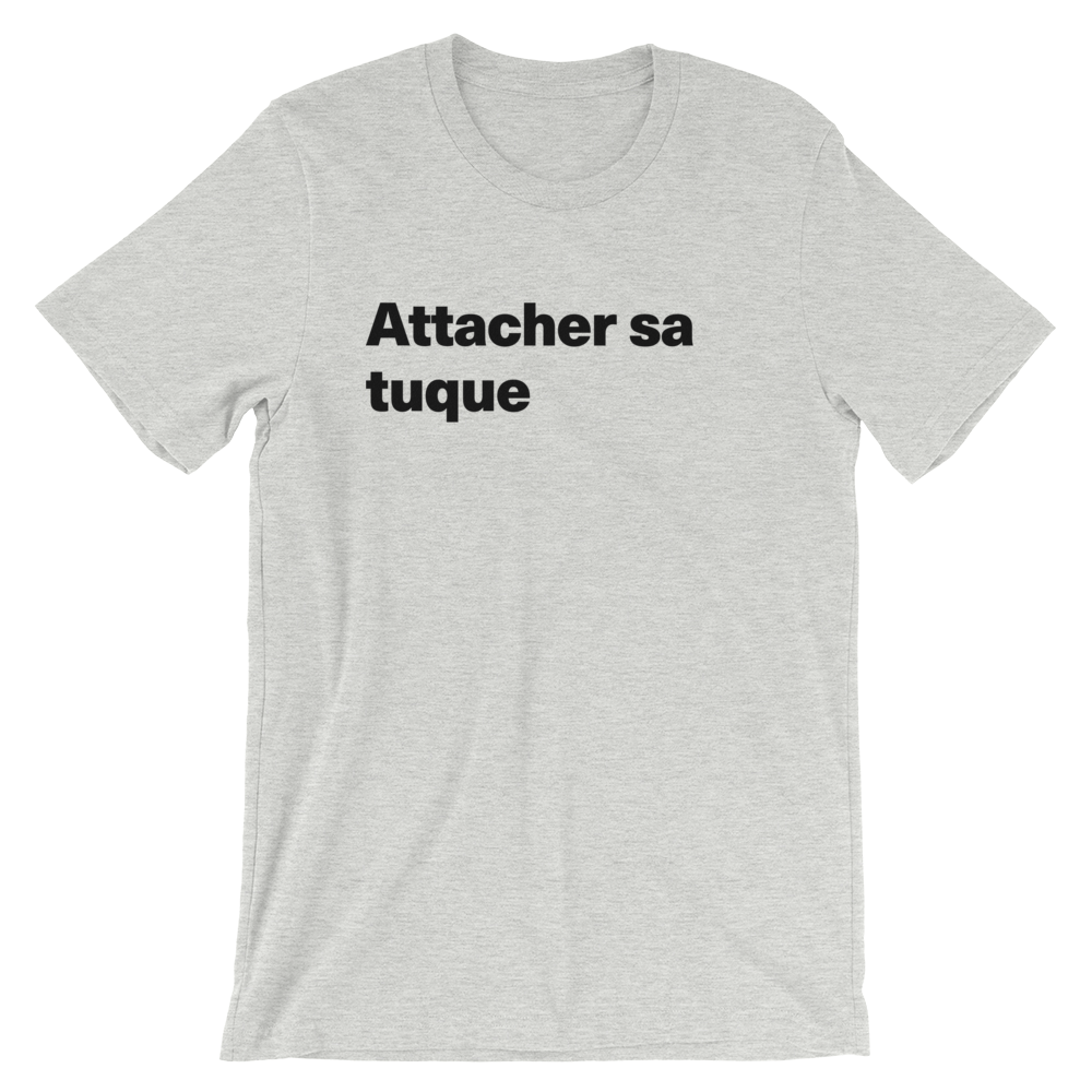 T-Shirt unisexe grisâtre « Attacher sa tuque »
