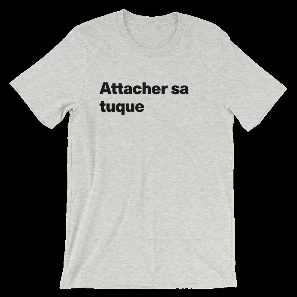 T-Shirt unisexe grisâtre «Attacher sa tuque»