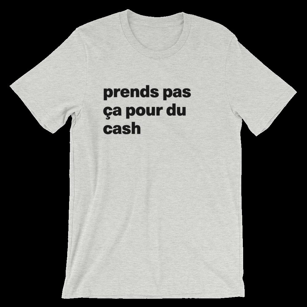 T-Shirt unisexe grisâtre «prends pas ça pour du cash»