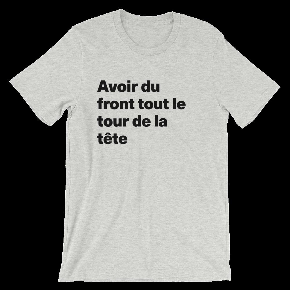 T-Shirt unisexe grisâtre «Avoir du front tout le tour de la tête»