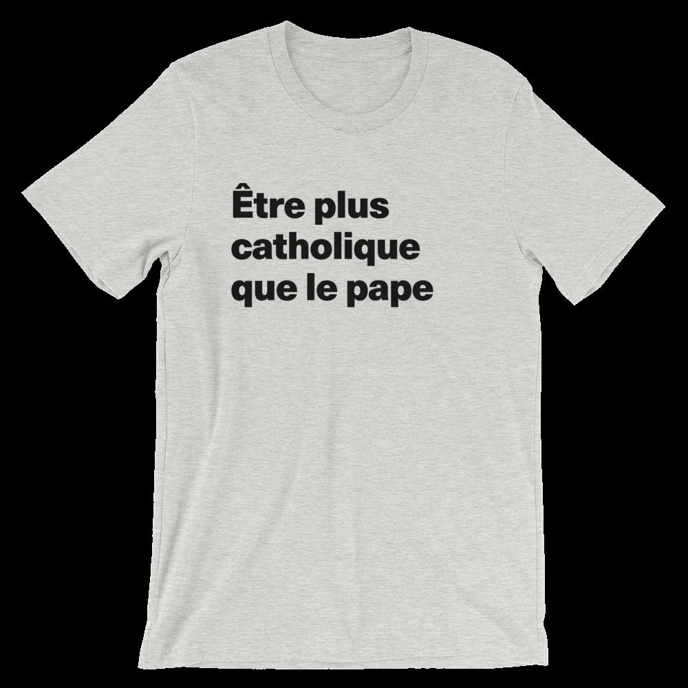 T-Shirt unisexe grisâtre «Être plus catholique que le pape»