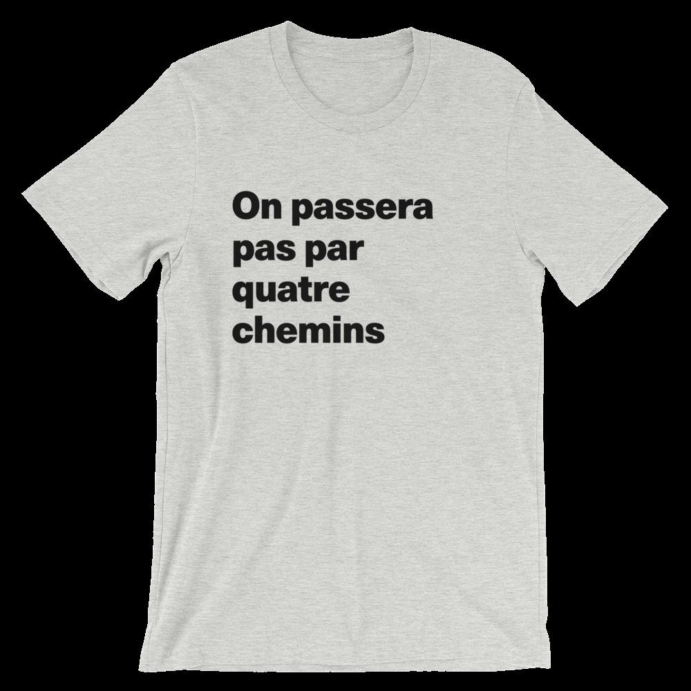 T-Shirt unisexe grisâtre «On passera pas par quatre chemins»