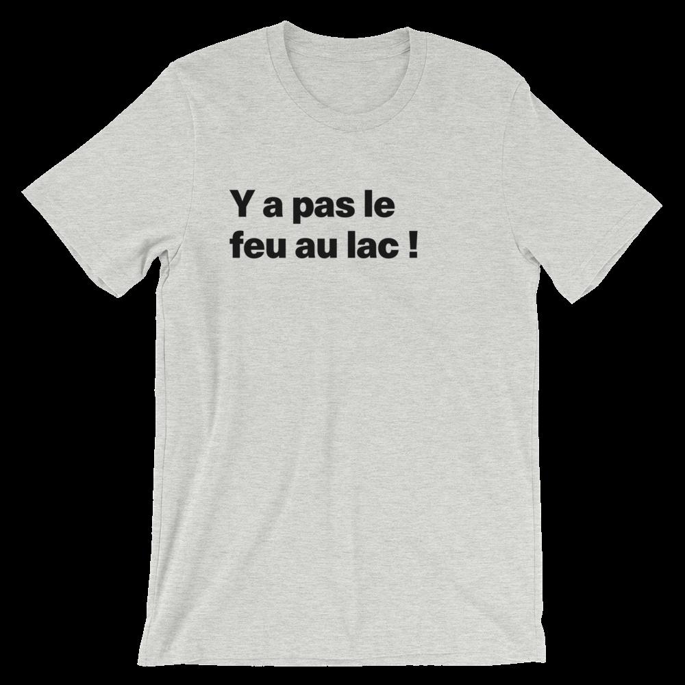 T-Shirt unisexe grisâtre «Y a pas le feu au lac !»