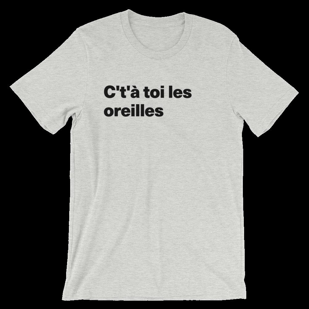 T-Shirt unisexe grisâtre «C't'à toi les oreilles»