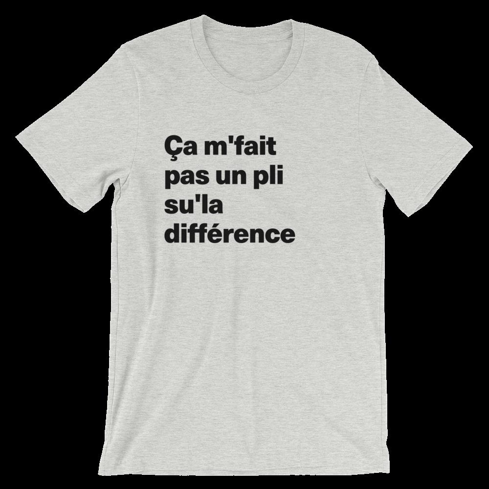 T-Shirt unisexe grisâtre «Ça m'fait pas un pli su'la différence»