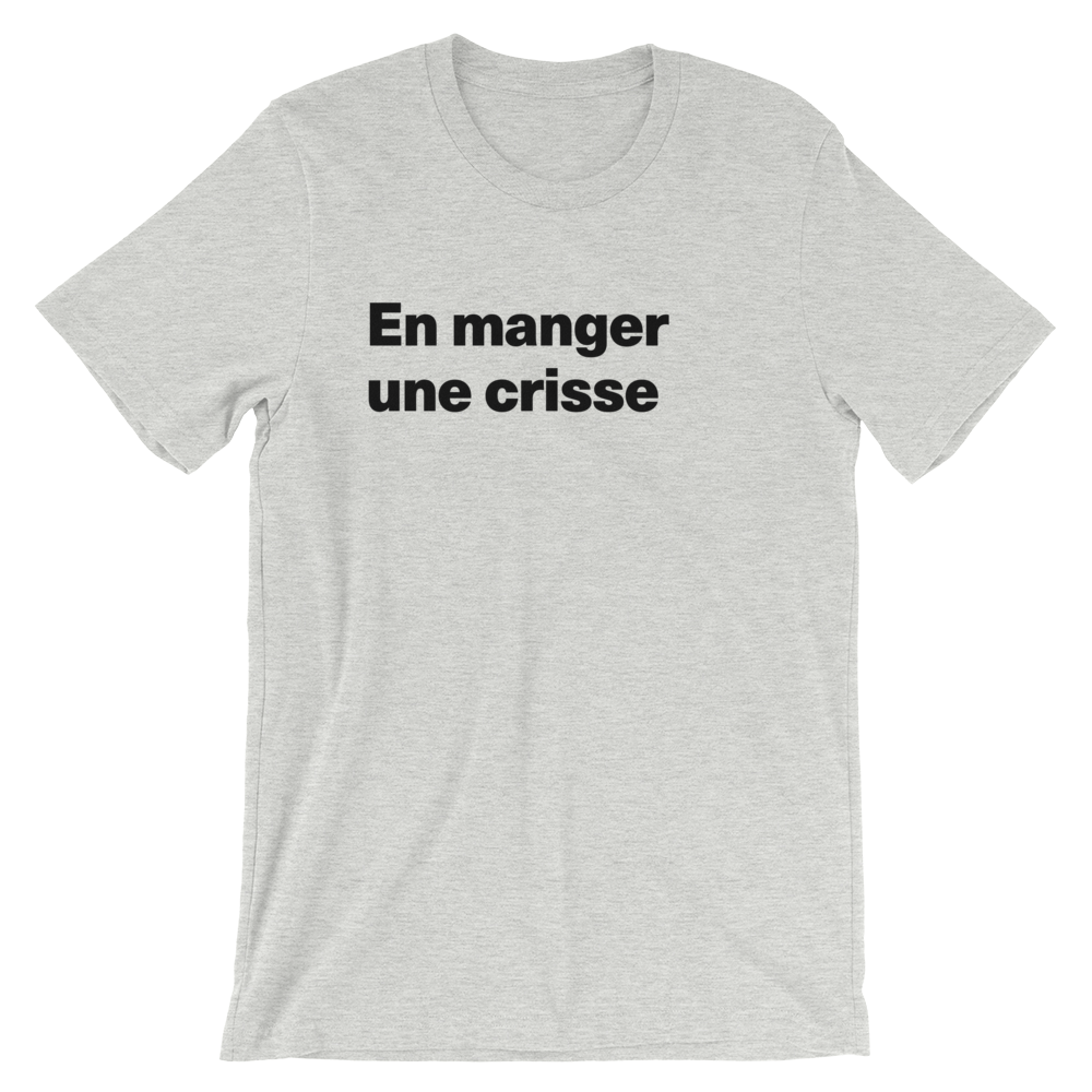 T-Shirt unisexe grisâtre «En manger une crisse»