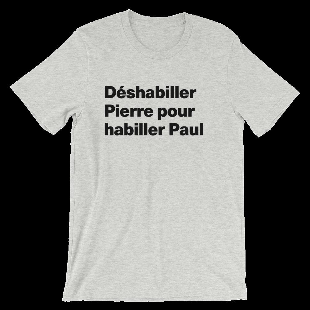 T-Shirt unisexe grisâtre «Déshabiller Pierre pour habiller Paul»