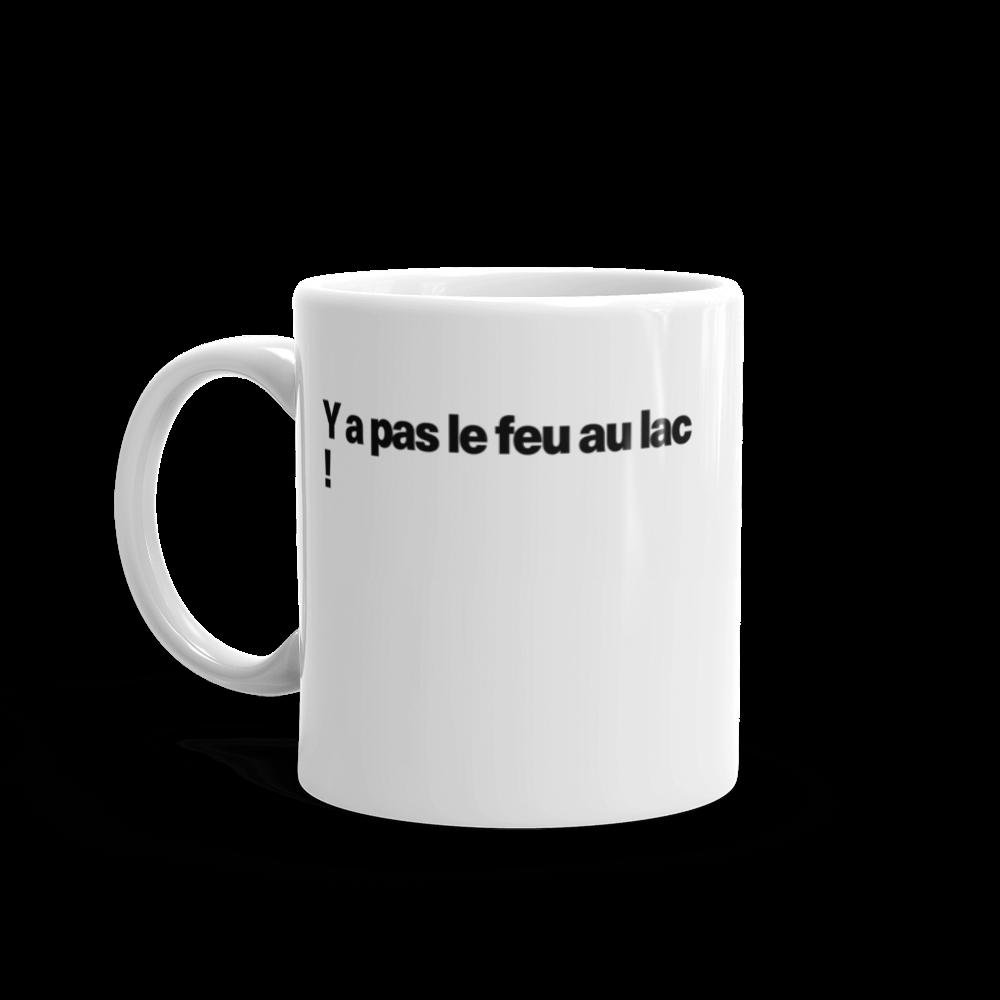 Tasse à café «Y a pas le feu au lac !»