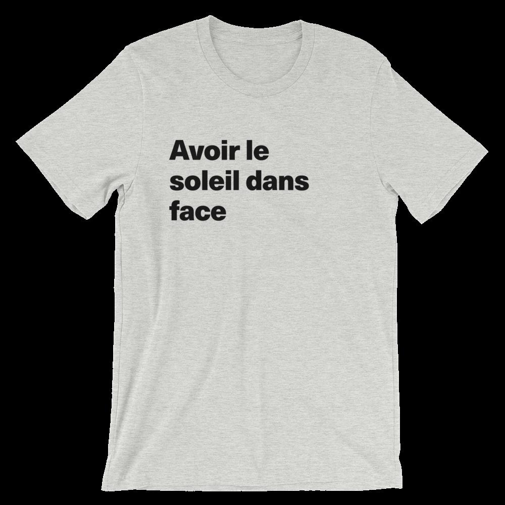 T-Shirt unisexe grisâtre «Avoir le soleil dans face»