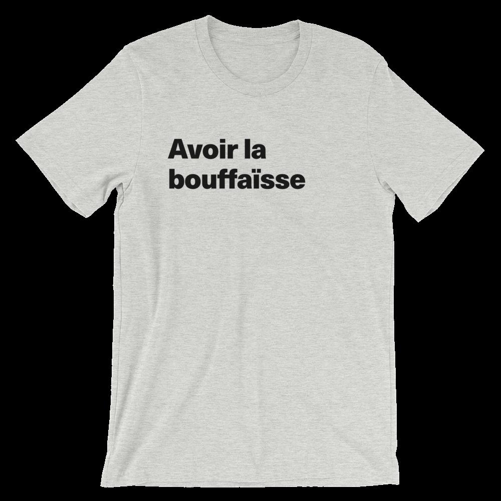 T-Shirt unisexe grisâtre «Avoir la bouffaïsse»