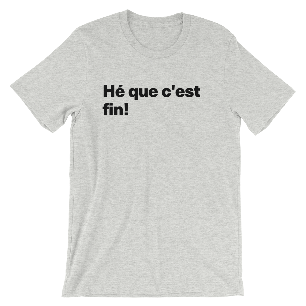 T-Shirt unisexe grisâtre «Hé que c'est fin!»