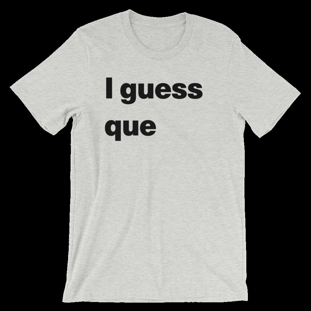 T-Shirt unisexe grisâtre «I guess que»