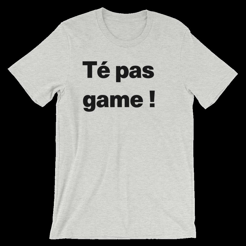 T-Shirt unisexe grisâtre «Té pas game !»